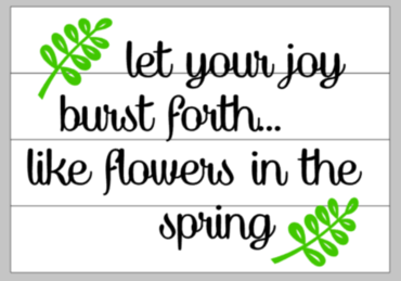 Let your joy burst forth like flowers in the spring 14x17