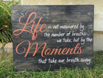 Life is not measured by the breaths we take 14x17