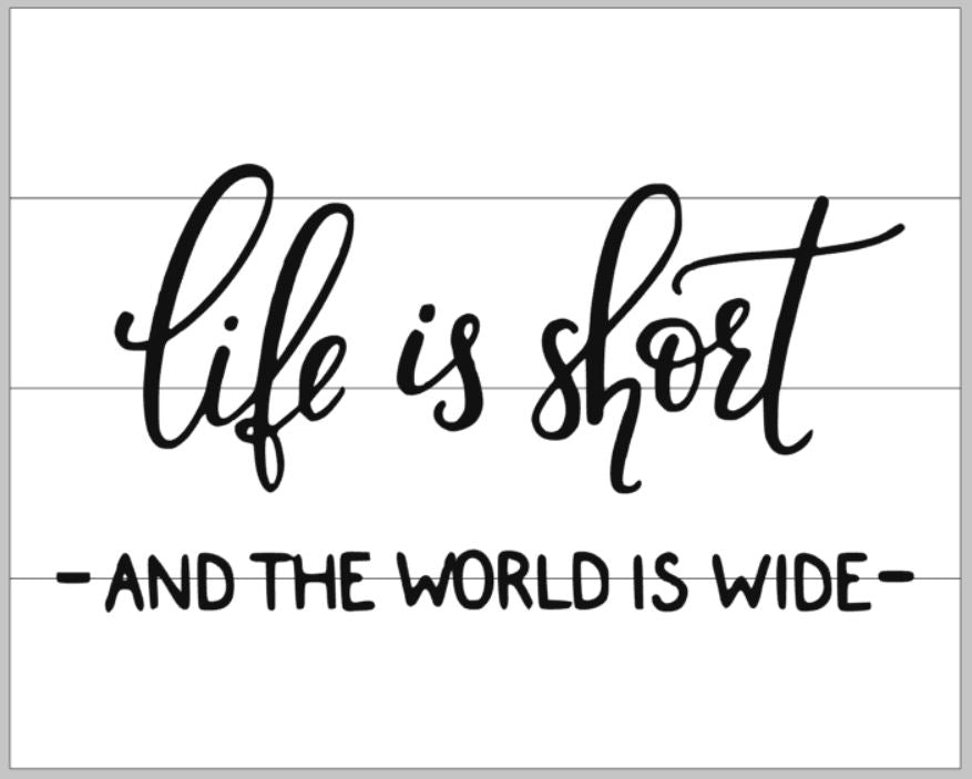 Life is short and the world is wide 14x17