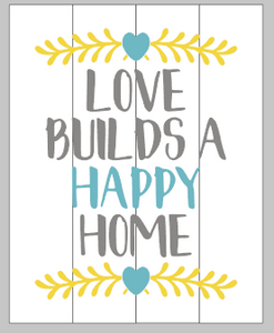Love builds a happy home 14x17