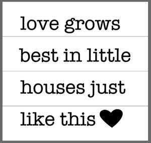 Love grows best in little houses just like this with ♥ 14x14