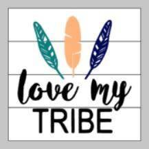 Love my tribe 14x14