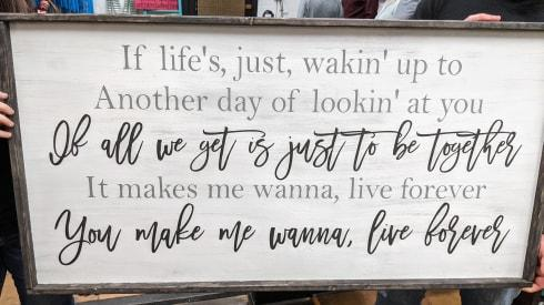 Oversized sign - If life's, just, wakin' up to another day of lookin' at you 24x48