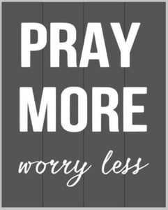 Pray More worry less 10.5x14