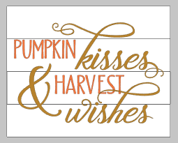 Pumpkin kisses and harvest wishes 14x17