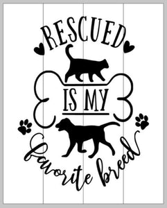 Rescued is my favorite breed 14x17