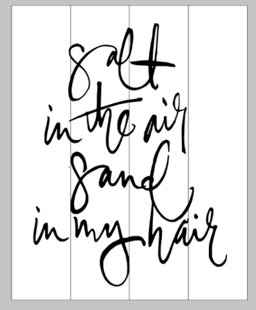 Salt in the air sand in my hair 14x17