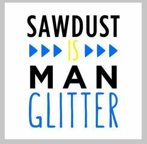 Sawdust is man glitter 14x14