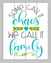Some call it chaos we call it family with heart and arrows 14x17