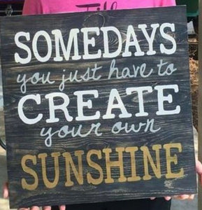 Somedays you just have to create your own sunshine 14x14