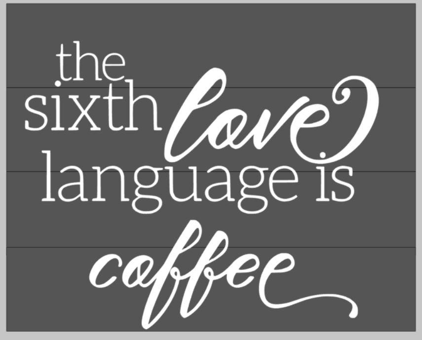 the sixth love language is coffee 14x17