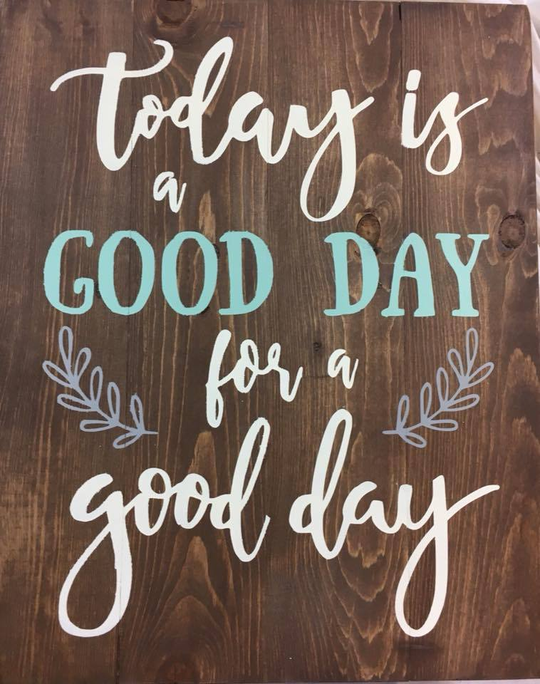 Today is a good day for a good day 14x17