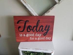 TODAY is a good day for a good day 14x20