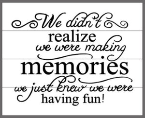 We didn't realize we were making memories 14x17