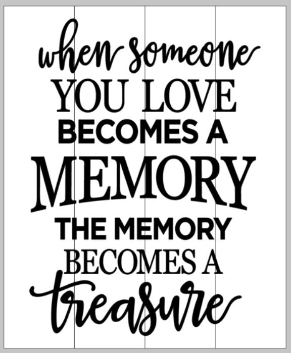 When someone you love becomes a memory the memory becomes a treasure 14x17
