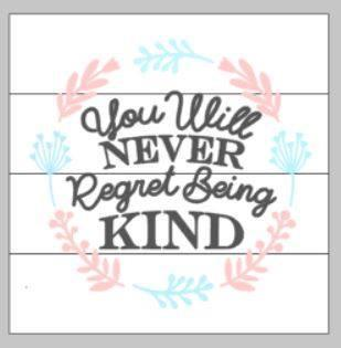 You will never regret being kind 14x14