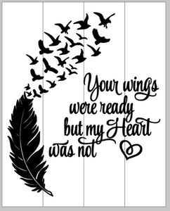 Your wings were ready but my heart was not 14x17