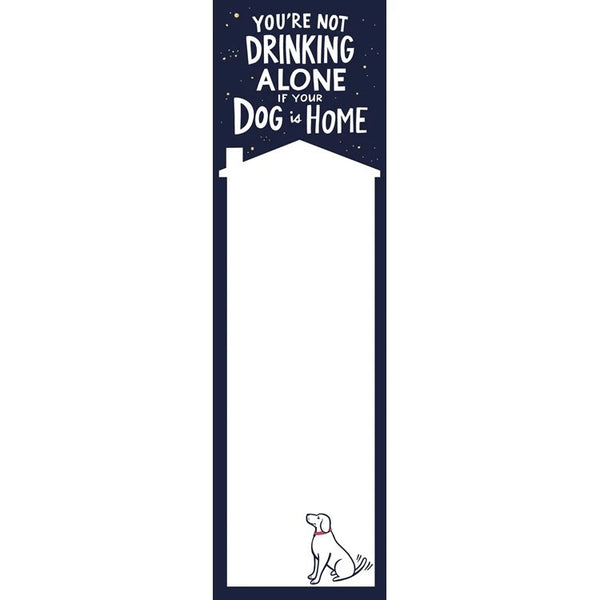 "It's not drinking alone if your dogs are home""  List Notepad Tablet - Jilly's Socks 'n Such"