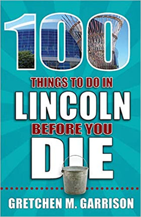 "Book — ""100 Things To Do In Lincoln Before You Die"" by Gretchen M. Garrison"