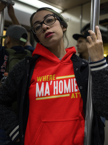 *Where Ma'Homies at? Hoodie