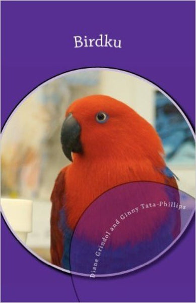Birdku: Haiku Poems About Companion Birds by Diane Grindol (Author), Ginny Tata-Phillips  (Author)