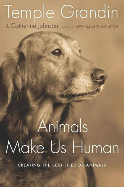 Animals Make Us Human: Creating the Best Life for Animals (Temple Grandin and Catherine Johnson)