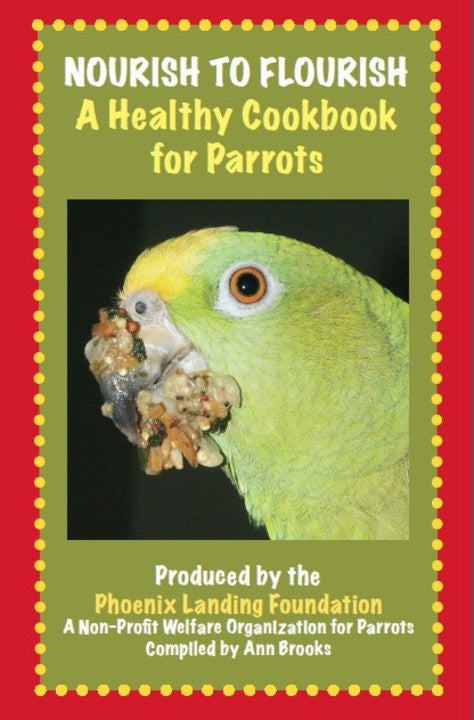 Nourish to Flourish, A Healthy Cookbook for Parrots
