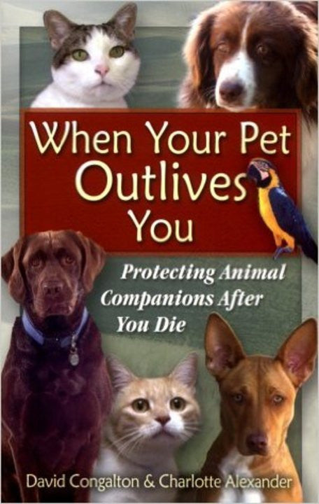 When Your Pet Outlives You: Protecting Animal Companions After You Die  by David Congalton and Charlotte Alexander