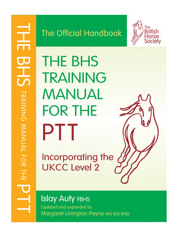 The BHS Training Manual for the PTT - Islay Auty and Margaret Linington-Payne