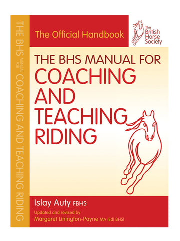 The BHS Manual for Coaching and Teaching Riding (British Horse Society) - Islay Auty FBHS