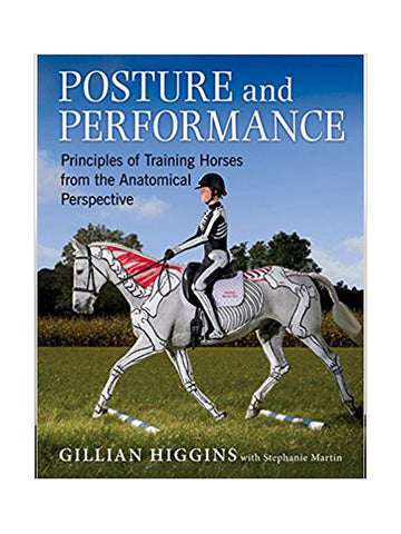 Posture and Performance: Principles of Training Horses from the Anatomical Perspective - Gillian Higgins