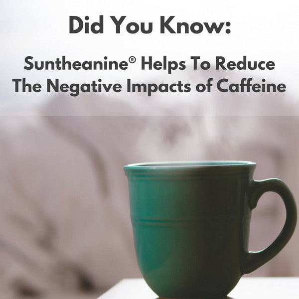 Suntheanine L-Theanine Reduces The Negative Effects of Caffeine