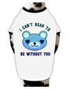 I Can't Bear to be Without You Blue Stylish Cotton Dog Shirt by TooLoud