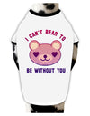 I Can't Bear to be Without You Stylish Cotton Dog Shirt by TooLoud