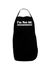 I'm Not 60 I'm 18 with 42 yrs experience Dark Adult Apron