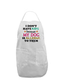 I Don't Have Kids - Dog Adult Apron
