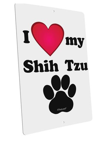 "I Heart My Shih Tzu Large Aluminum  Sign 12 x 18"" - Portrait by TooLoud"