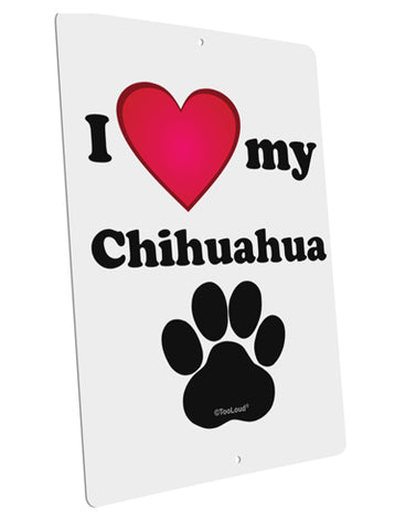 "I Heart My Chihuahua Large Aluminum  Sign 12 x 18"" - Portrait by TooLoud"
