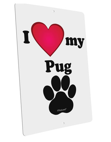 "I Heart My Pug Large Aluminum  Sign 12 x 18"" - Portrait by TooLoud"