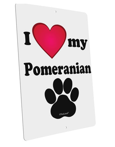 "I Heart My Pomeranian Large Aluminum  Sign 12 x 18"" - Portrait by TooLoud"