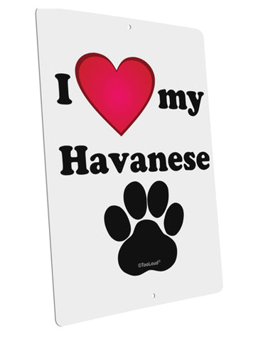 "I Heart My Havanese Large Aluminum  Sign 12 x 18"" - Portrait by TooLoud"