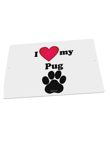 "I Heart My Pug Large Aluminum  Sign 12 x 18"" - Landscape by TooLoud"