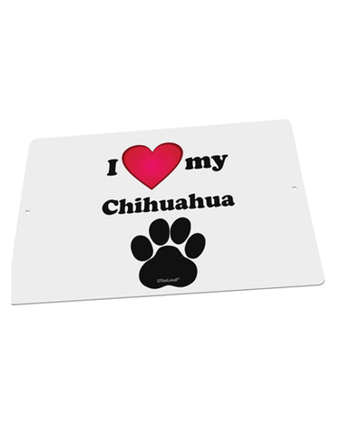 "I Heart My Chihuahua Large Aluminum  Sign 12 x 18"" - Landscape by TooLoud"
