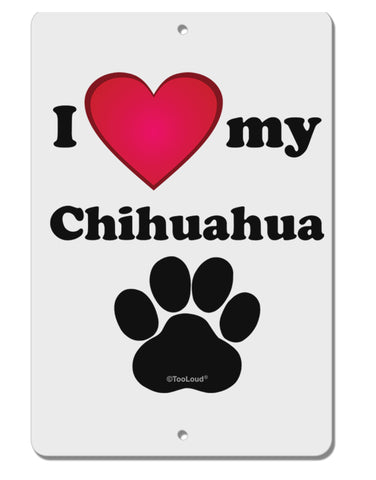 "I Heart My Chihuahua Aluminum 8 x 12"" Sign by TooLoud"