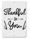 TooLoud Thankful for you Aluminum 8 x 12 Inch Sign