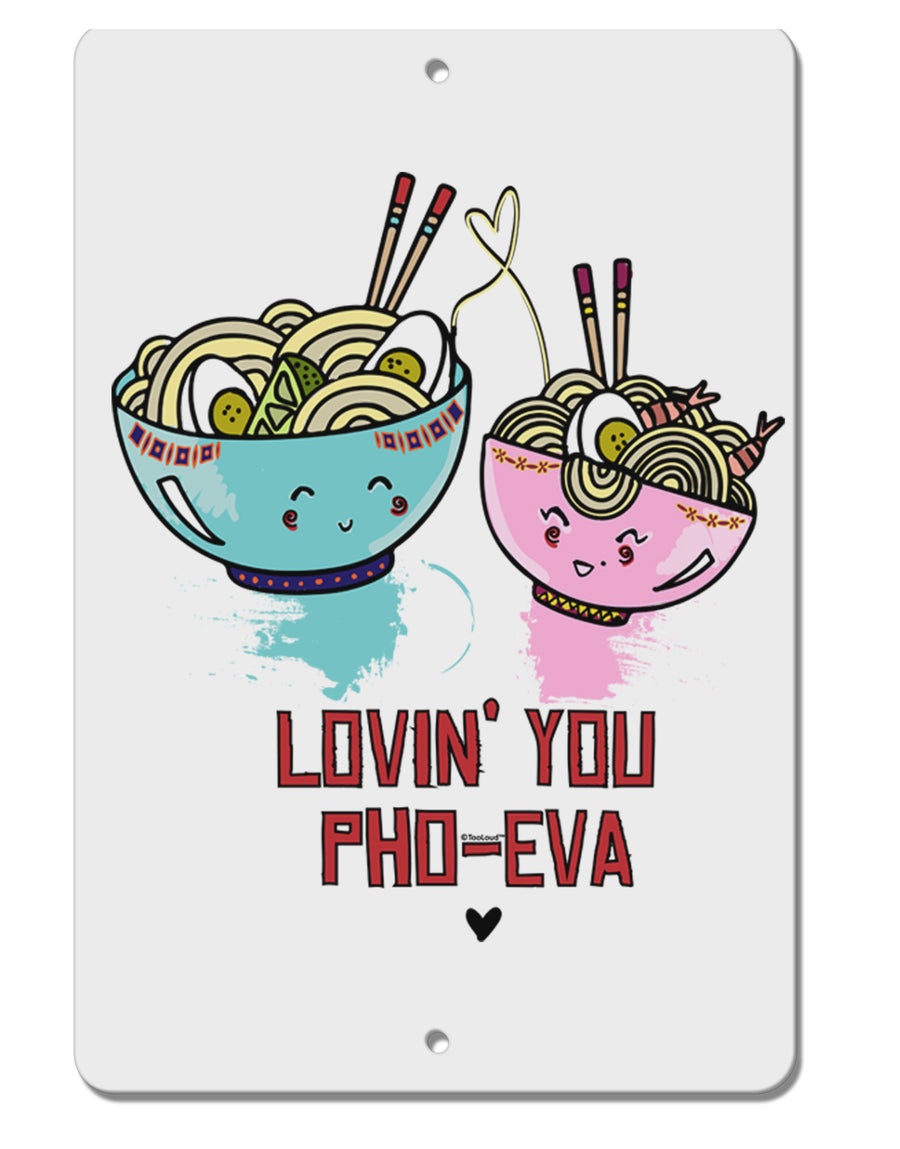 TooLoud Lovin you Pho Eva Aluminum 8 x 12 Inch Sign
