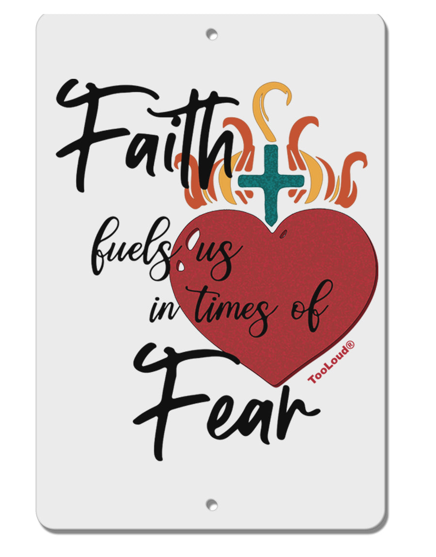 TooLoud Faith Fuels us in Times of Fear  Aluminum 8 x 12 Inch Sign