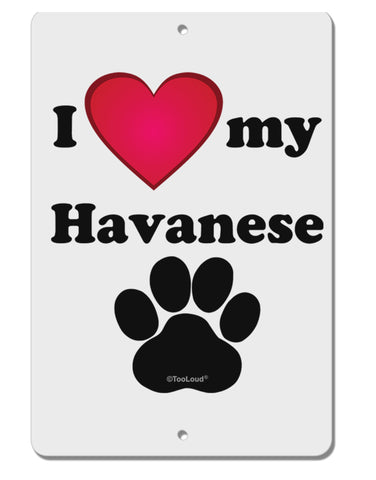"I Heart My Havanese Aluminum 8 x 12"" Sign by TooLoud"