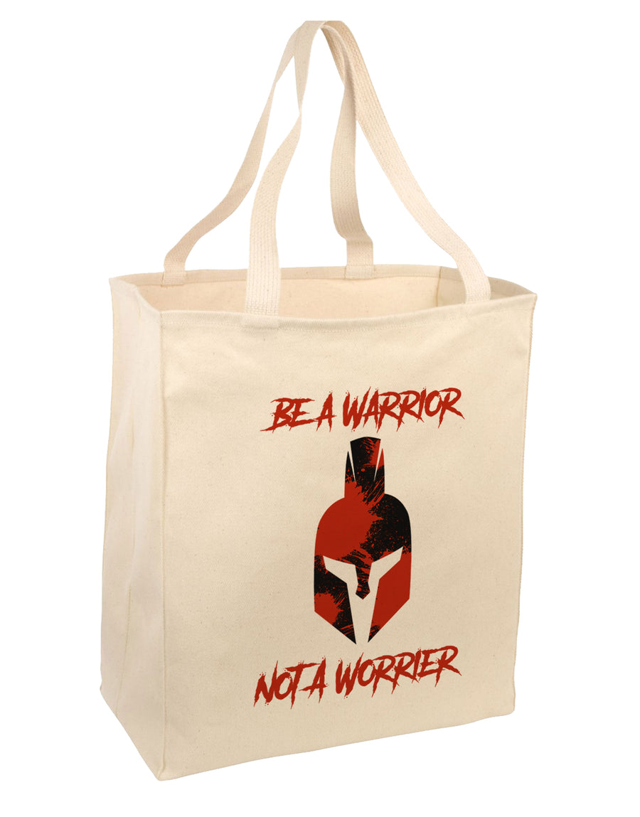 Be a Warrior Not a Worrier Large Grocery Tote Bag-Natural by TooLoud