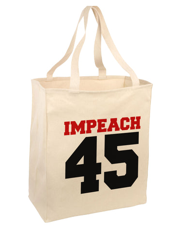 Impeach 45 Large Grocery Tote Bag-Natural by TooLoud